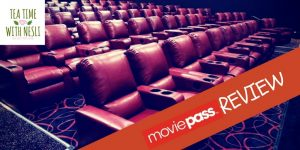 MoviePass review, movie pass review, moviepass unlimited, unlimited movies, tea time with nesli