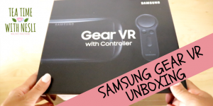 Samsung Gear VR Unboxing Review, VR REVIEW, GEAR VR REVIEW, Tea Time With Nesli