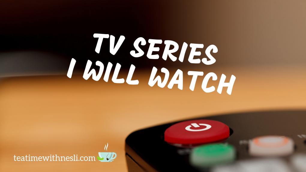 TV Series I Will Watch – List